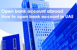 Open bank account abroad. How to open bank account in UAE.